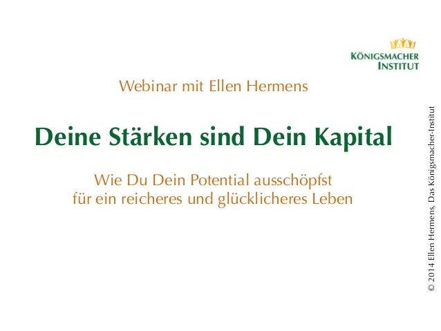 ©2014EllenHermens,DasKönigsmacher-Institut Webinar mit Ellen Hermens Deine Stärken sind Dein Kapital Wie Du Dein Potential...