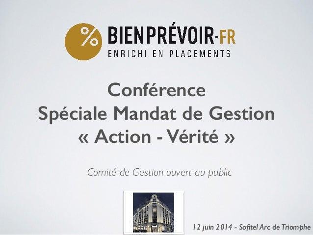 Conférence Spéciale Mandat de Gestion «Action - Vérité» ! 12 juin 2014 - Sofitel Arc de Triomphe1 Comité de Gestion ouver...