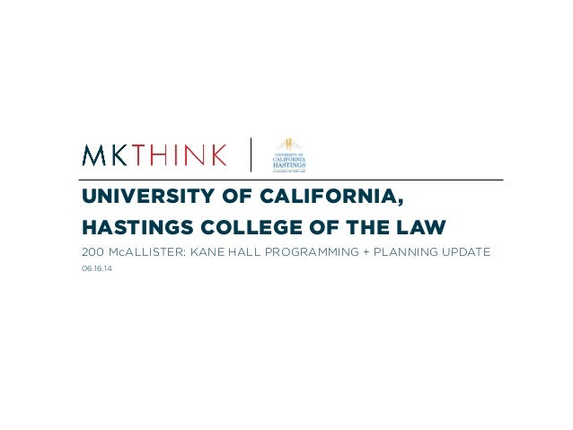 UNIVERSITY OF CALIFORNIA, HASTINGS COLLEGE OF THE LAW 200 McALLISTER: KANE HALL PROGRAMMING + PLANNING UPDATE 06.16.14