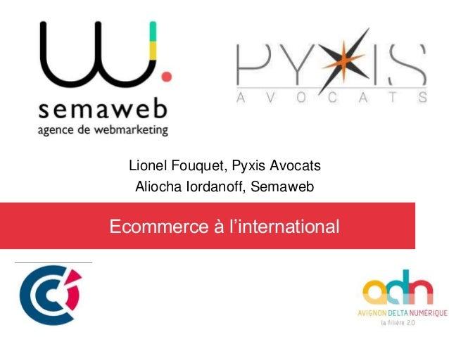 Lionel Fouquet, Pyxis Avocats Aliocha Iordanoff, Semaweb Ecommerce à l'international