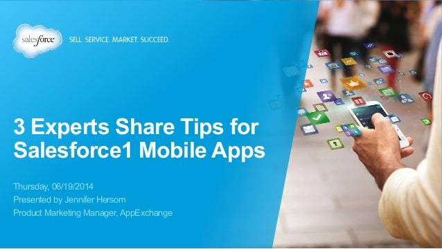 3 Experts Share Tips for Salesforce1 Mobile Apps Thursday, 06/19/2014 Presented by Jennifer Hersom Product Marketing Manag...