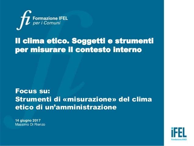 Il clima etico. Soggetti e strumenti per misurare il contesto interno Focus su: Strumenti di «misurazione» del clima etico...