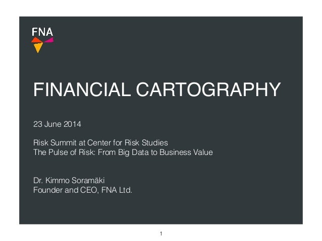 FINANCIAL CARTOGRAPHY 1 23 June 2014 ! Risk Summit at Center for Risk Studies The Pulse of Risk: From Big Data to Busines...