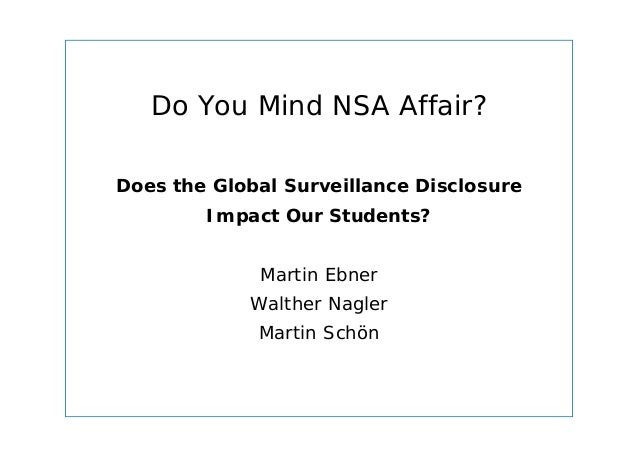 Dept. Social Learning TU Graz June - 2013 Do You Mind NSA Affair? Does the Global Surveillance Disclosure Impact Our Stude...