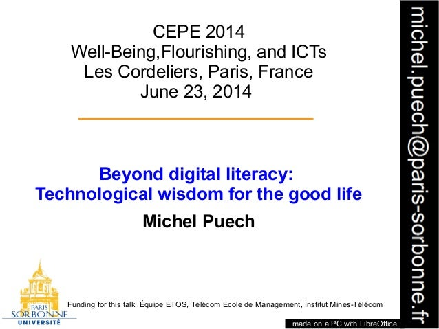 1 CEPE 2014 Well-Being,Flourishing, and ICTs Les Cordeliers, Paris, France June 23, 2014 Beyond digital literacy: Technolo...