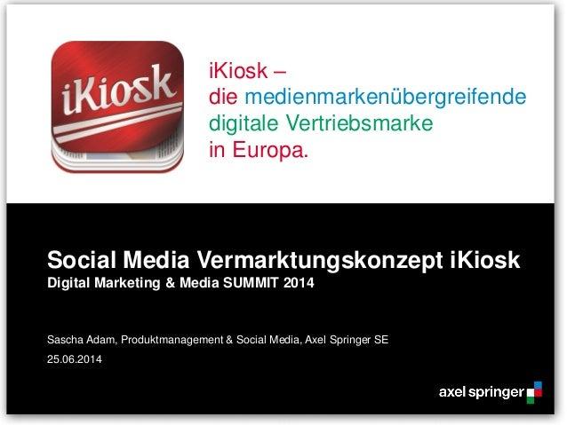 iKiosk – die medienmarkenübergreifende digitale Vertriebsmarke in Europa. Social Media Vermarktungskonzept iKiosk Digital ...