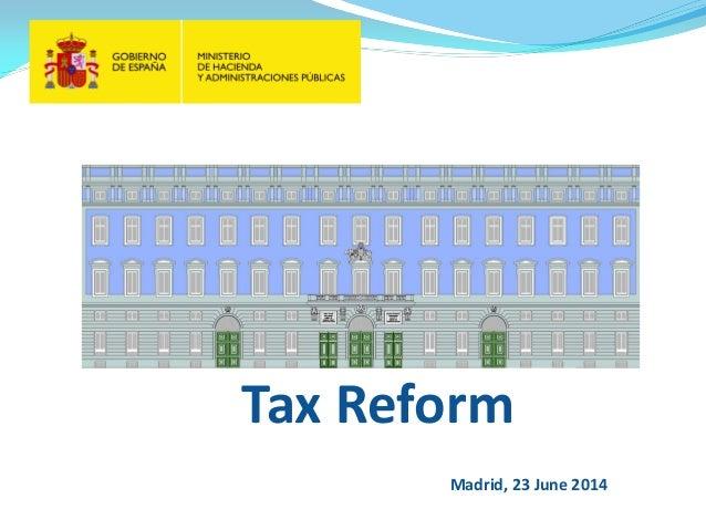 Tax Reform Madrid, 23 June 2014