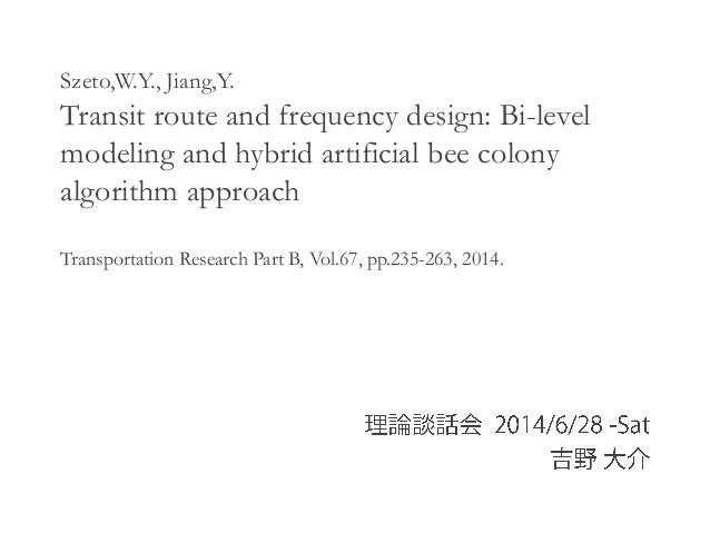Szeto,W.Y., Jiang,Y. Transit route and frequency design: Bi-level modeling and hybrid artificial bee colony algorithm appr...