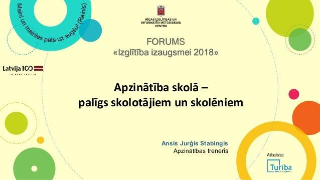 Apzinātība skolā – palīgs skolotājiem un skolēniem FORUMS «Izglītība izaugsmei 2018» Ansis Jurģis Stabingis Apzinātības tr...