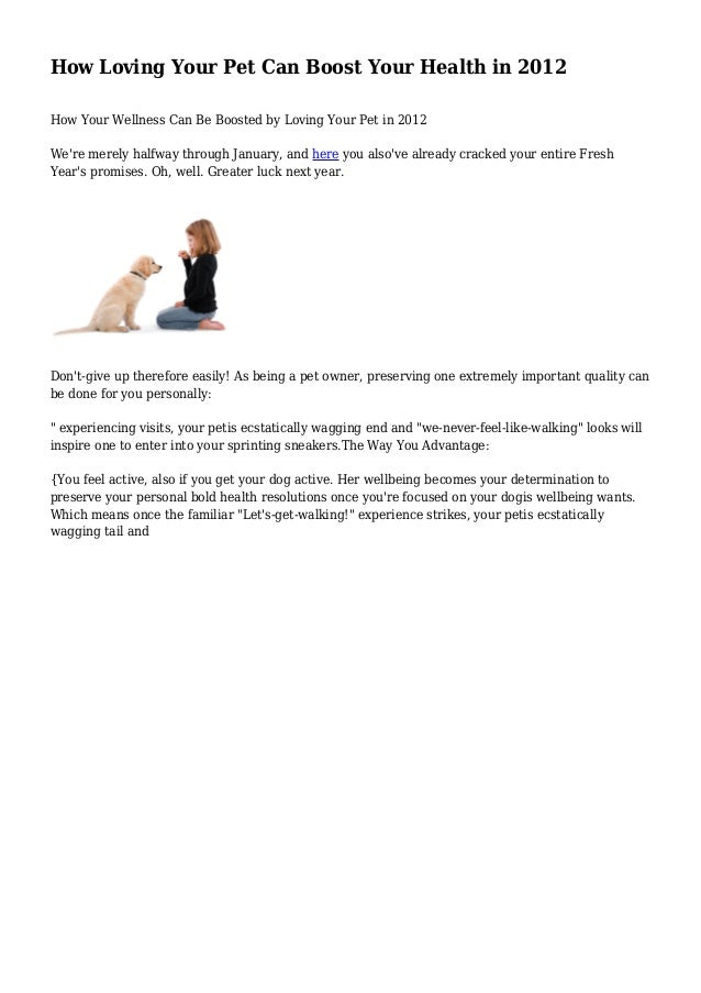 How Loving Your Pet Can Boost Your Health in 2012 How Your Wellness Can Be Boosted by Loving Your Pet in 2012 We're merely...