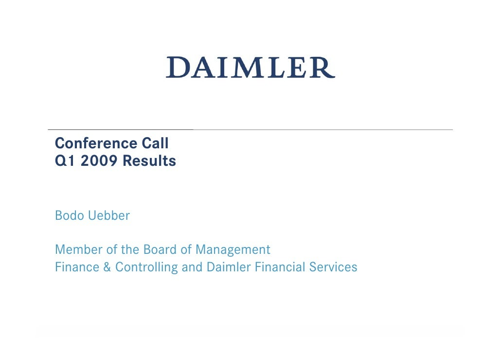 Conference Call Q1 2009 Results   Bodo Uebber  Member of the Board of Management Finance & Controlling and Daimler Financi...