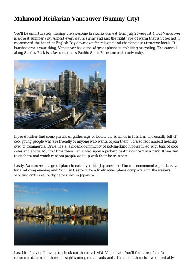 Mahmoud Heidarian Vancouver (Summy City) You'll be unfortunately missing the awesome fireworks contest from July 28-August...