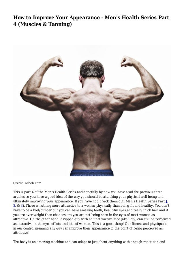 How to Improve Your Appearance - Men's Health Series Part 4 (Muscles & Tanning) Credit: robeli.com This is part 4 of the M...