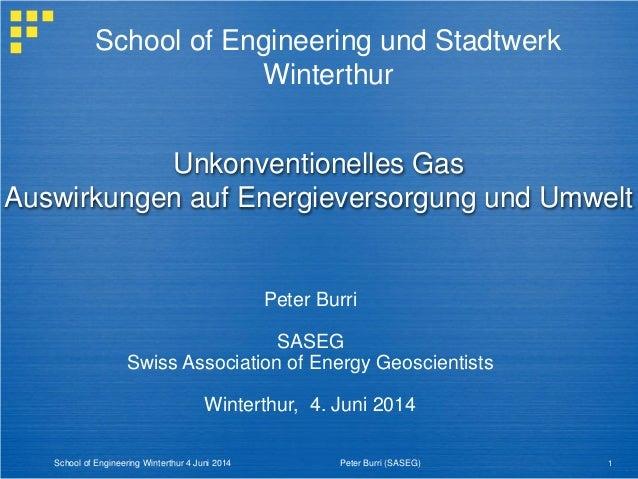 Unkonventionelles Gas Auswirkungen auf Energieversorgung und Umwelt Peter Burri SASEG Swiss Association of Energy Geoscien...