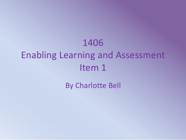 1406 Enabling Learning and Assessment Item 1 By Charlotte Bell