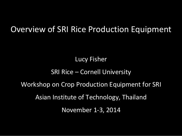 Overview of SRI Rice Production Equipment Lucy Fisher SRI Rice – Cornell University Workshop on Crop Production Equipment ...