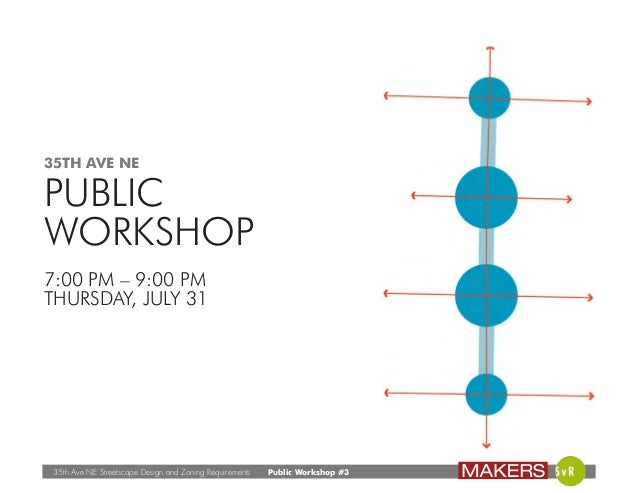 35th Ave NE Streetscape Design and Zoning Requirements Public Workshop #3 35TH AVE NE PUBLIC WORKSHOP 7:00 PM – 9:00 PM TH...