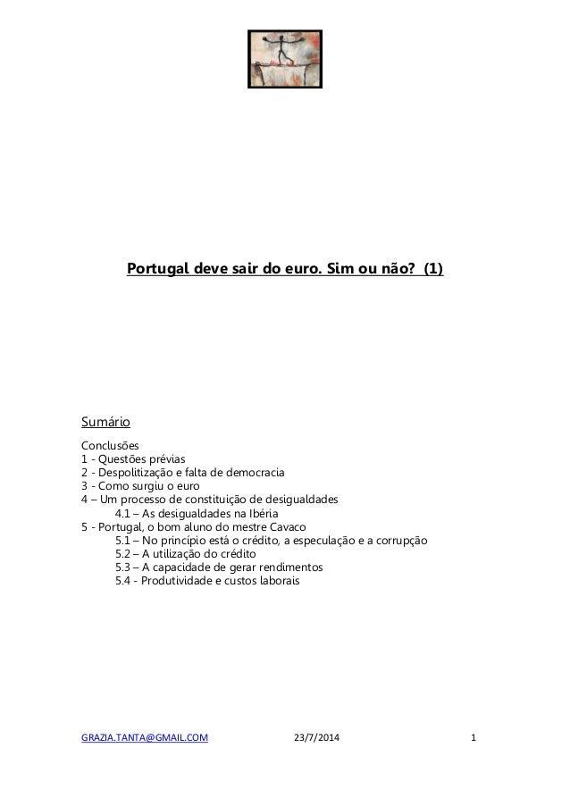 GRAZIA.TANTA@GMAIL.COM 23/7/2014 1 Portugal deve sair do euro. Sim ou não? (1) Sumário Conclusões 1 - Questões prévias 2 -...