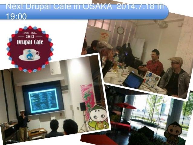 Next Drupal Café in OSAKA 2014.7.18 fri 19:00