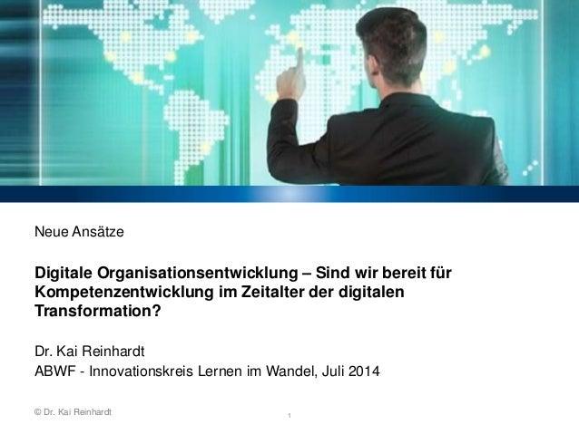 Neue Ansätze  Digitale Organisationsentwicklung – Sind wir bereit für  Kompetenzentwicklung im Zeitalter der digitalen  Tr...