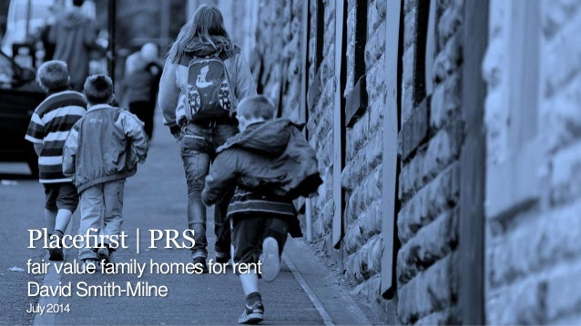 Placefirst | PRS fair value family homes for rent David Smith-Milne July2014