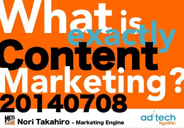 What	 20140708 is	 Nori Takahiro ‒ Marketing Engine exactly	 Content Marketing?