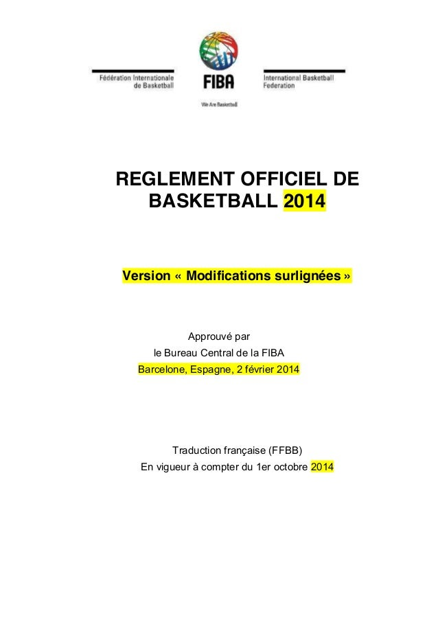 REGLEMENT OFFICIEL DE BASKETBALL 2014 Version « Modifications surlignées » Approuvé par le Bureau Central de la FIBA Barce...
