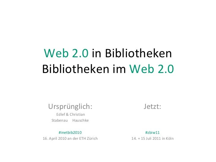 Web 2.0  in Bibliotheken Bibliotheken im  Web 2.0 Ursprünglich: Edlef & Christian Stabenau  Hauschke #inetbib2010 16. Apri...