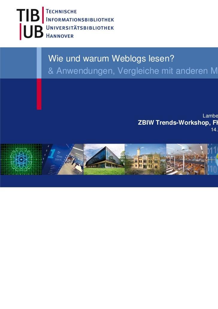 Wie und warum Weblogs lesen?& Anwendungen, Vergleiche mit anderen Medien                                       Lambert Hel...