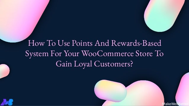How To Use Points And Rewards-Based System For Your WooCommerce Store To Gain Loyal Customers? MakeWebBetter