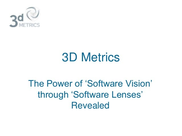 3D Metrics The Power of 'Software Vision' through 'Software Lenses' Revealed