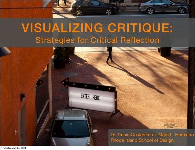Dr. Tracie Costantino + Mara L. Hermano Rhode Island School of Design VISUALIZING CRITIQUE: Strategies for Critical Reflec...