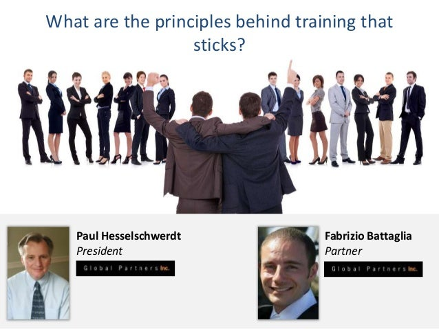 Paul Hesselschwerdt President Fabrizio Battaglia Partner What are the principles behind training that sticks?