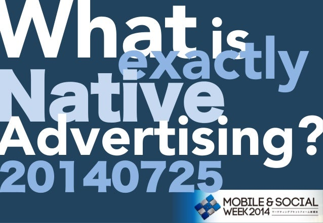 What is exactly Native Advertising? 20140725