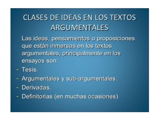 CLASES DE IDEAS EN LOS TEXTOS ARGUMENTALES  Las ideas,  pensamientos o proposiciones que están inmersas en los textos argu...