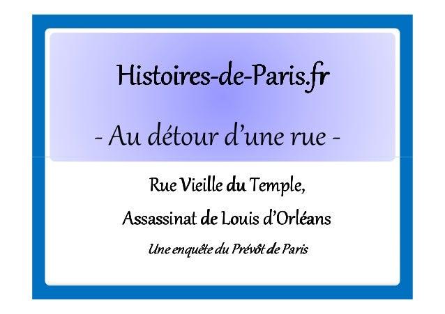 Histoires-deHistoires-de-Paris.fr - Au détour d'une rue Rue Vieille du Temple, Assassinat de Louis d'Orléans Une enquête d...