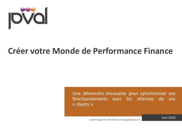 Créer votre Monde de Performance Finance  Une démarche innovante pour synchroniser vos  fonctionnements avec les attentes ...