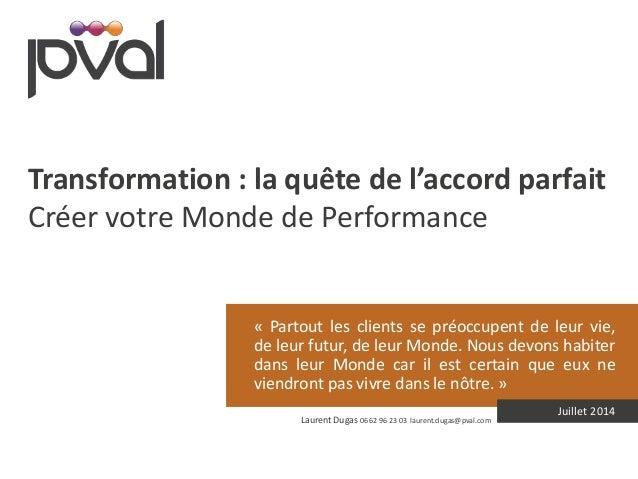 Transformation : la quête de l'accord parfait  Créer votre Monde de Performance  « Partout les clients se préoccupent de l...