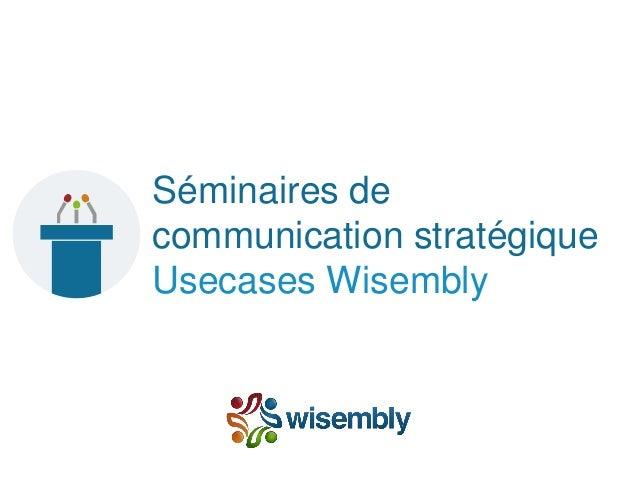 Séminaires de communication stratégique Usecases Wisembly