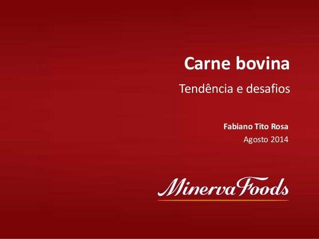 Índice Carne bovina Tendência e desafios Fabiano Tito Rosa Agosto 2014