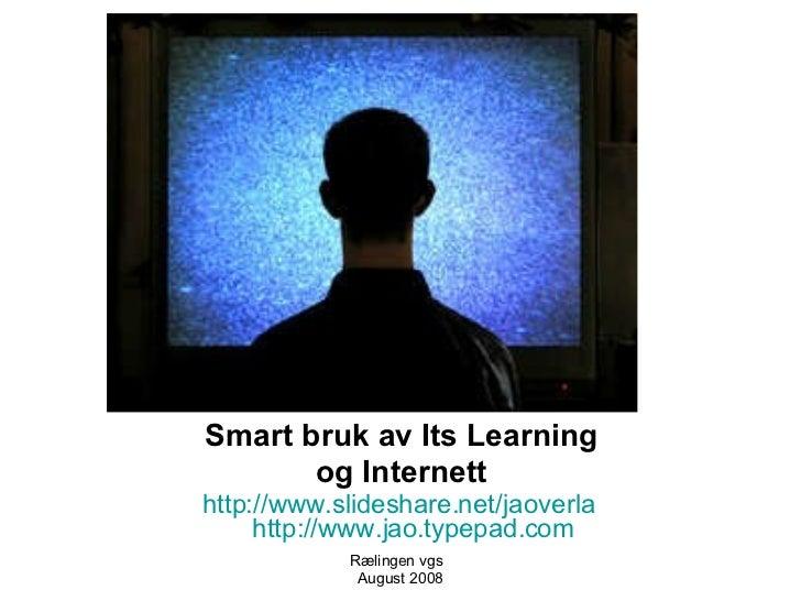 <ul><li>Smart bruk av Its Learning </li></ul><ul><li>og Internett </li></ul><ul><li>http://www.slideshare.net/jaoverla   h...