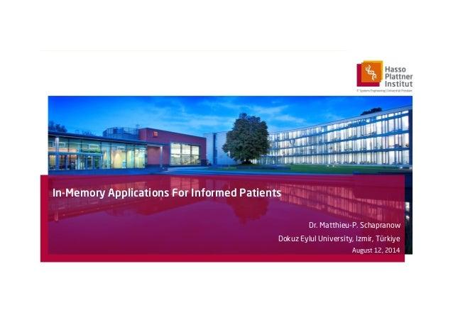 In-Memory Applications For Informed Patients Dr. Matthieu-P. Schapranow Dokuz Eylul University, Izmir, Türkiye August 12, ...