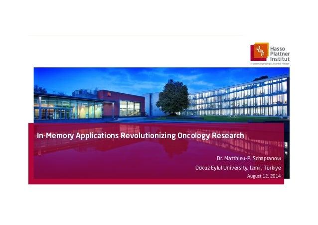 In-Memory Applications Revolutionizing Oncology Research Dr. Matthieu-P. Schapranow Dokuz Eylul University, Izmir, Türkiye...
