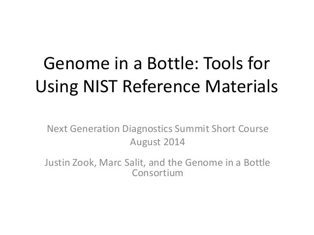 Genome in a Bottle: Tools for Using NIST Reference Materials Next Generation Diagnostics Summit Short Course August 2014 J...