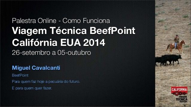 Palestra Online - Como Funciona  Viagem Técnica BeefPoint  Califórnia EUA 2014  26-setembro a 05-outubro  Miguel Cavalcant...