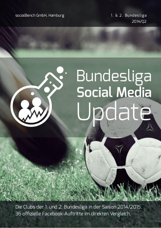 Bundesliga Social Media Update socialBench GmbH, Hamburg 1. & 2. Bundesliga 2014/Q2 Die Clubs der 1. und 2. Bundesliga in ...