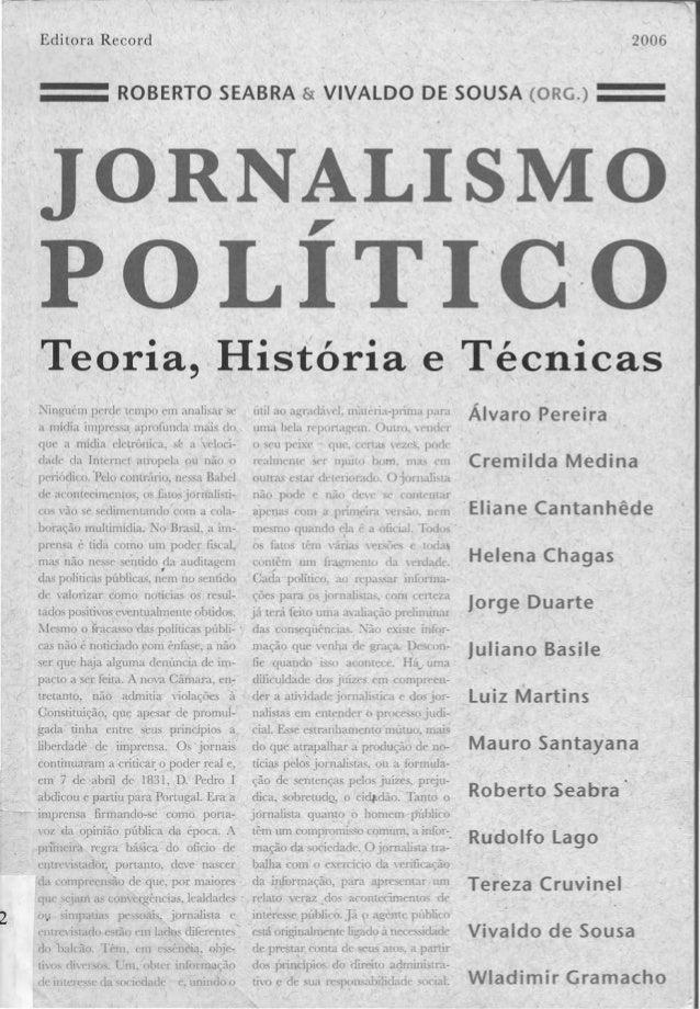 Editora Record ROBERTO SEABRA & VIVAlDO DE SOUSA (ORG.) JORNALISMO POLÍTIC'O 2006 Te or-ia.c.Hj s tóz-i a 'e Técn icas Nin...