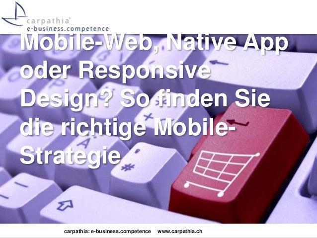 Mobile-Web, Native App  oder Responsive  Design? So finden Sie  die richtige Mobile-  Strategie  carpathia: e-business.com...