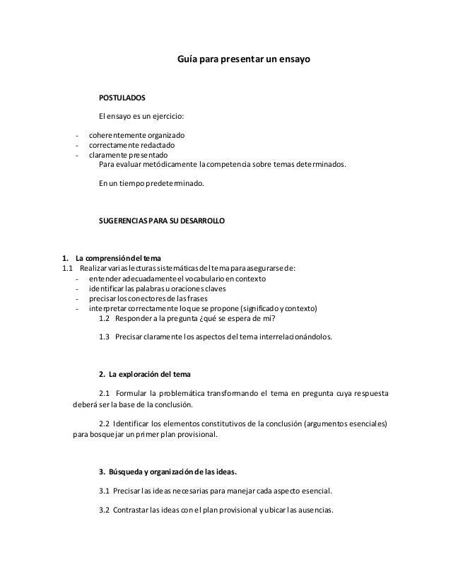 Guía para presentar un ensayo  POSTULADOS  El ensayo es un ejercicio:  - coherentemente organizado  - correctamente redact...