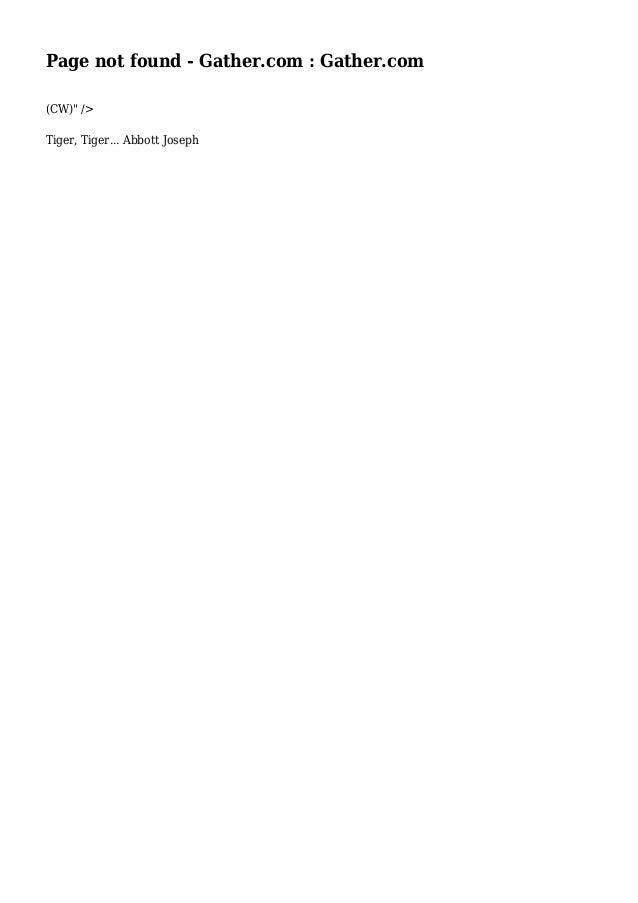 """Page not found - Gather.com : Gather.com  (CW)"""" />  Tiger, Tiger... Abbott Joseph"""